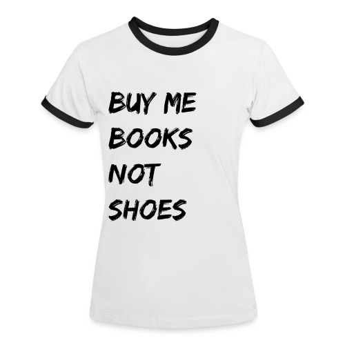 Buy Me Books Not Shoes - Women's Ringer T-Shirt