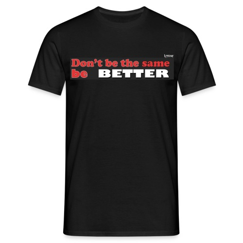 Be Better - Men's T-Shirt