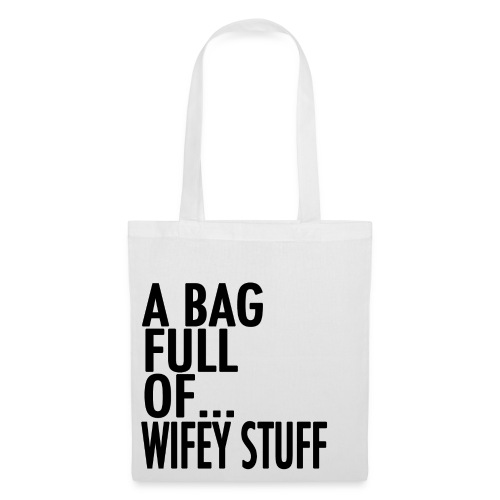 A Bag Full Of... WIFEY STUFF (Black Font) - Tote Bag