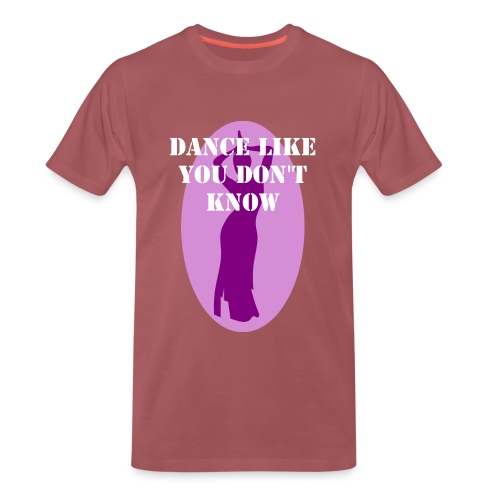 Dance like you don't know - Men's Premium T-Shirt