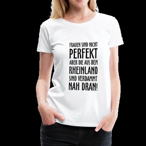 Frauen aus dem Rheinland S-3XL T-Shirt - Frauen Premium T-Shirt