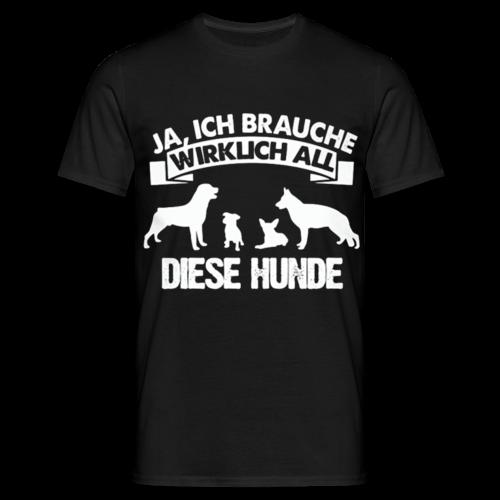 Männer Shirt: Ja, ich brauche wirklich all diese Hunde - Männer T-Shirt