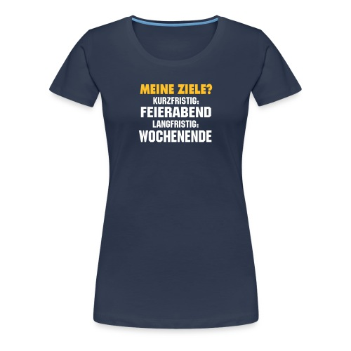 Meine Ziele? - Frauen Premium T-Shirt