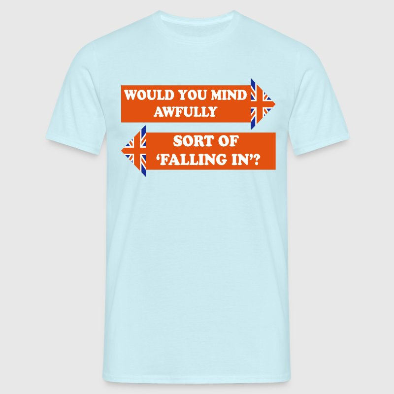 Would You Mind Awfully...? - Men's T-Shirt