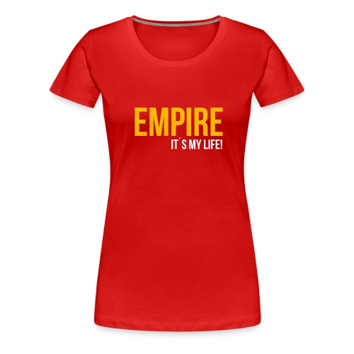 Empire - It´s your Life (Red-Gold Edition) - Frauen Premium T-Shirt