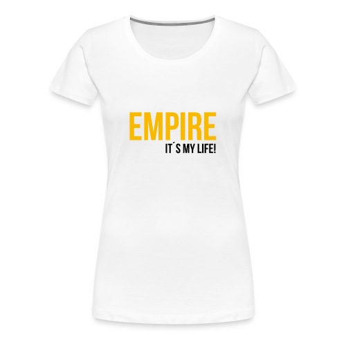 Empire - It´s your Life (White Edition) - Frauen Premium T-Shirt