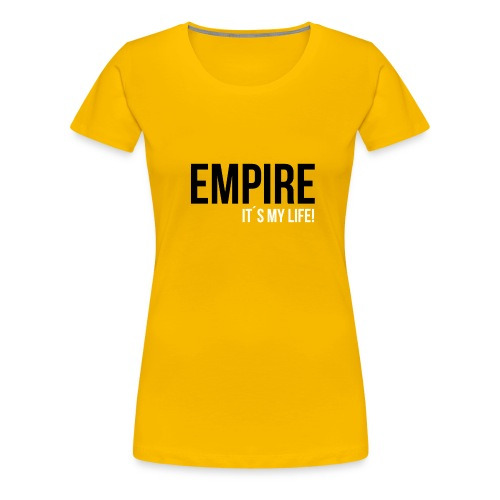 Empire - It´s your Life (Yellow Edition) - Frauen Premium T-Shirt
