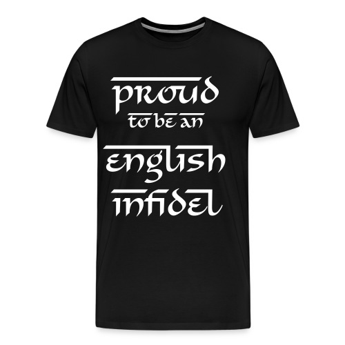 Proud to be an English Infidel - Men's Premium T-Shirt