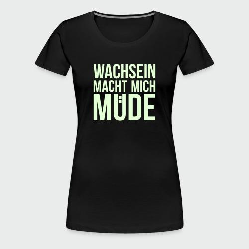 Wachsein macht mich müde (T-Shirt) - Frauen Premium T-Shirt