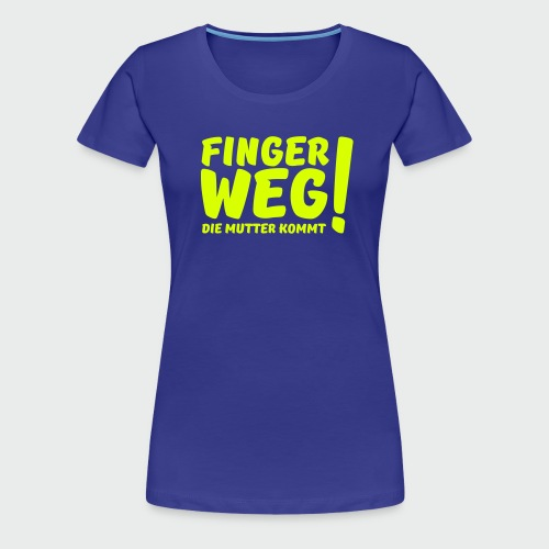 Finger weg... (T-Shirt) - Frauen Premium T-Shirt