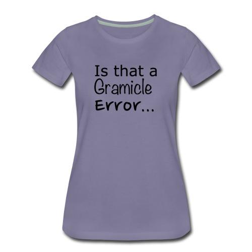 Ladies Premium Is that a Gramicle Error... T-shirt - Women's Premium T-Shirt