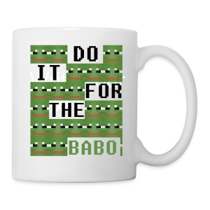 DO IT FOR THE BABO EXTREME EDITION MUG REMEMBER THE END IS NIGH DONT TRUST THE SYSTEM ITS ALL A HOAX CREATED BY LITTLE CHANGOS IN THE FACTORY - Mug