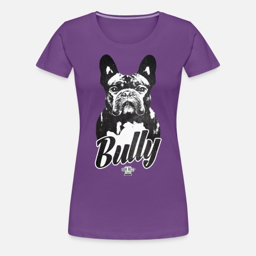 Bully - Frauen Premium T-Shirt - Frauen Premium T-Shirt