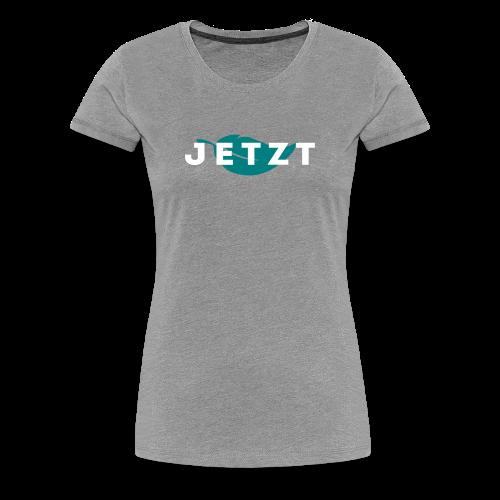 JETZT - T-SHIRT WOMAN - Frauen Premium T-Shirt