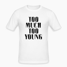 TOO MUCH TOO YOUNG T-Shirts