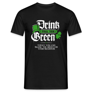 Drink till yer Green - Today you can Blame the Irish for ... - Männer T-Shirt
