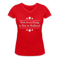 T-shirts ~ Vrouwen T-shirt met V-hals ~ Uitdagend damesshirt Not everything is flat in Holland