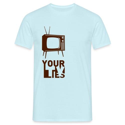 Your TV lies - Männer T-Shirt