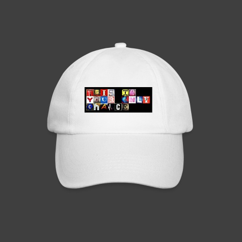 This is your only chance - Baseball Cap