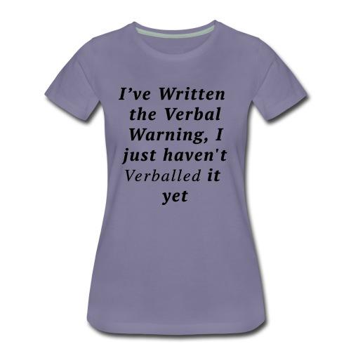 Ladies Premium Verballed Warning T-shirt - Women's Premium T-Shirt