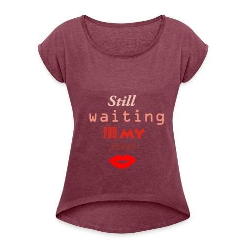 Dames shirt Still waiting for my first kiss - Vrouwen T-shirt met opgerolde mouwen