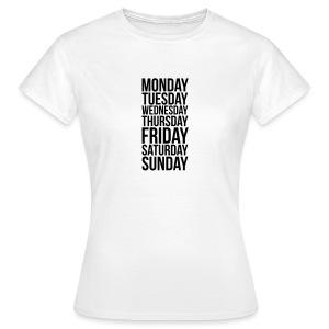 Monday, Tuesday, Wednesday, Thursday, Friday, Saturday and Sunday t-shirt - Women's T-Shirt