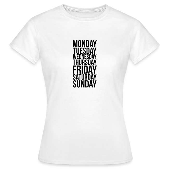 Monday, Tuesday, Wednesday, Thursday, Friday, Saturday and Sunday t-shirt