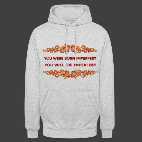 You Were Born Imperfect - Unisex Hoodie