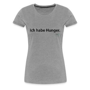 Ich habe Hunger. - ladies - Frauen Premium T-Shirt