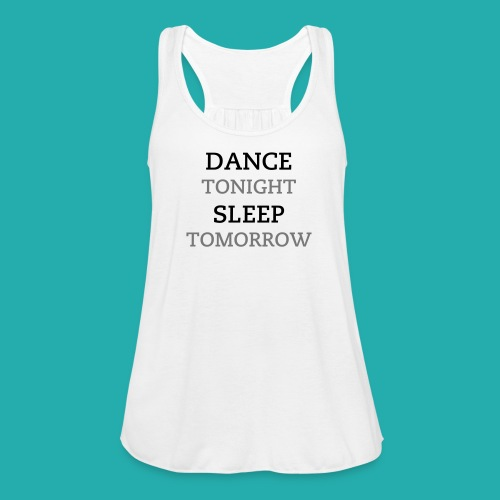 DANCE TONIGHT SLEEP TOMORROW T-shirt - Women's Tank Top by Bella