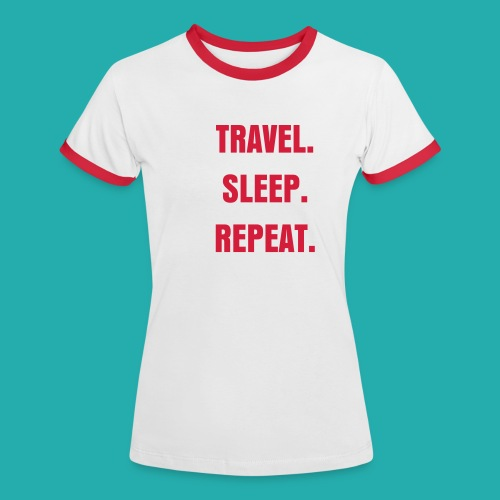 TRAVEL. SLEEP. REPEAT. T-shirt/ Red - Women's Ringer T-Shirt