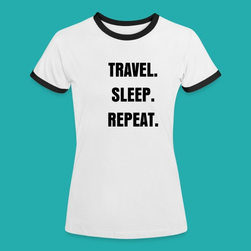 TRAVEL. SLEEP. REPEAT. T-shirt/ Black - Women's Ringer T-Shirt