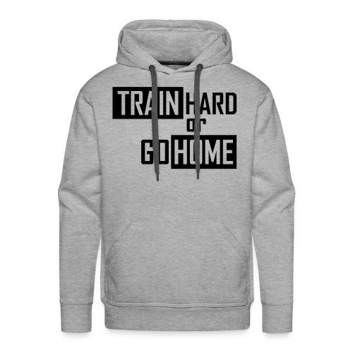 Train hard or go home Männer Kapuzenpulli - Männer Premium Hoodie
