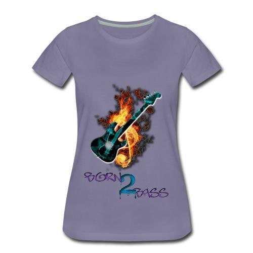 Born 2 Bass Guitar - Women's Premium T-Shirt