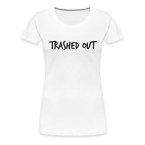 Trashed Out Female T-Shirt - Women's Premium T-Shirt