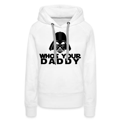 Whos Your Daddy - Womens Hoodie - Women's Premium Hoodie