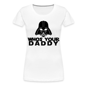 Whos Your Daddy - Womens - Women's Premium T-Shirt