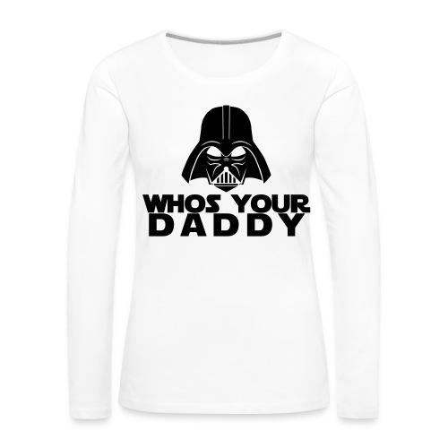 Whos Your Daddy - Womens - Women's Premium Longsleeve Shirt