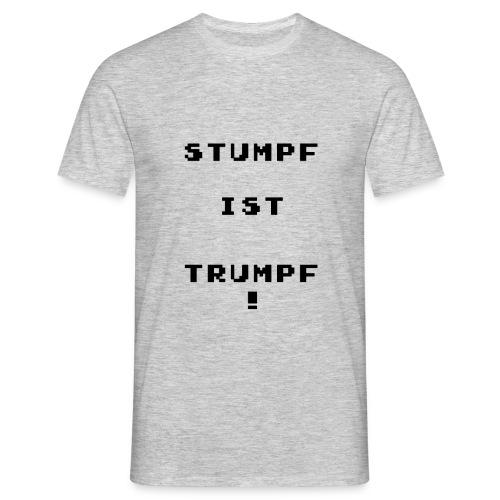 Stumpf ist Trumpf T-Shirt - Männer T-Shirt