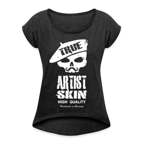 True Artist skin Damen T-shirt - Frauen T-Shirt mit gerollten Ärmeln
