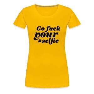 Go Fuck Your Selfie - Frauen Premium T-Shirt
