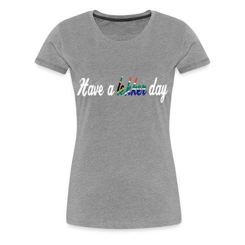Have a lekker day - grey - Frauen Premium T-Shirt