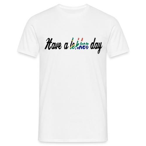 Have a lekker day - weiß - Männer T-Shirt