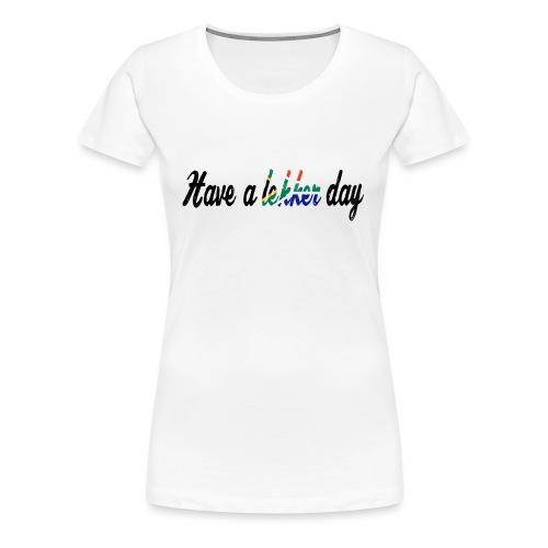 Have a lekker day - white - Frauen Premium T-Shirt