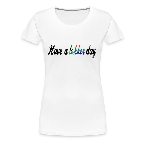 Have a lekker day - white - Frauen Premium T-Shirt