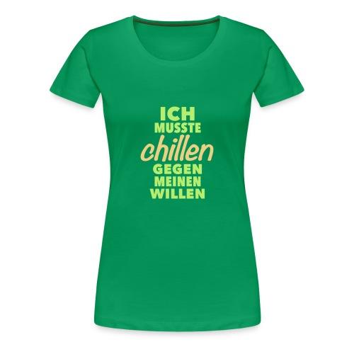 chillen gegen meinen Willen keep calm easy be cool - Women's Premium T-Shirt