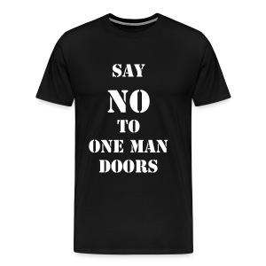 SAY NO TO ONE MAN DOORS - Men's Premium T-Shirt
