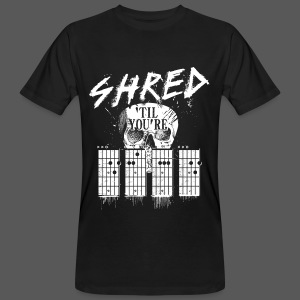 Shred 'til you're dead - Männer Bio-T-Shirt
