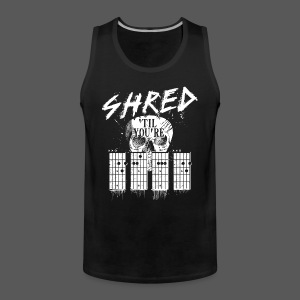 Shred 'til you're dead - Männer Premium Tank Top