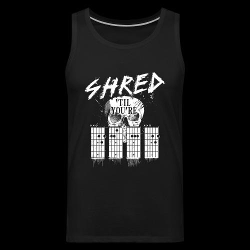 Shred 'til you're dead - Männer Premium Tank Top